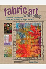 Fabric Art Workshop: Exploring Techniques & Materials for Fabric Artists and Quilters Paperback