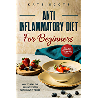 Anti Inflammatory Diet For Beginners: How to heal your immune system with healthy foods - Easy Meal Plan to Eat Well and Feel Better (Anti Inflammatory Books Book 1)