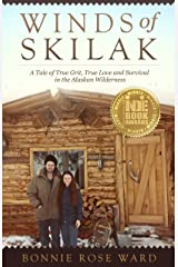 Winds of Skilak: A Tale of True Grit, True Love and Survival in the Alaskan Wilderness Kindle Edition