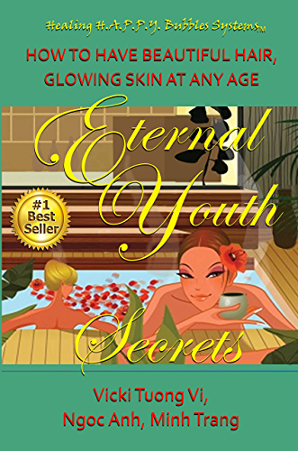 Eternal Youth Secrets: How to Have Beautiful Hair Glowing Skin at Any Age (Healing H.A.P.P.Y. Bubbles Systems Book 1) (English Edition)