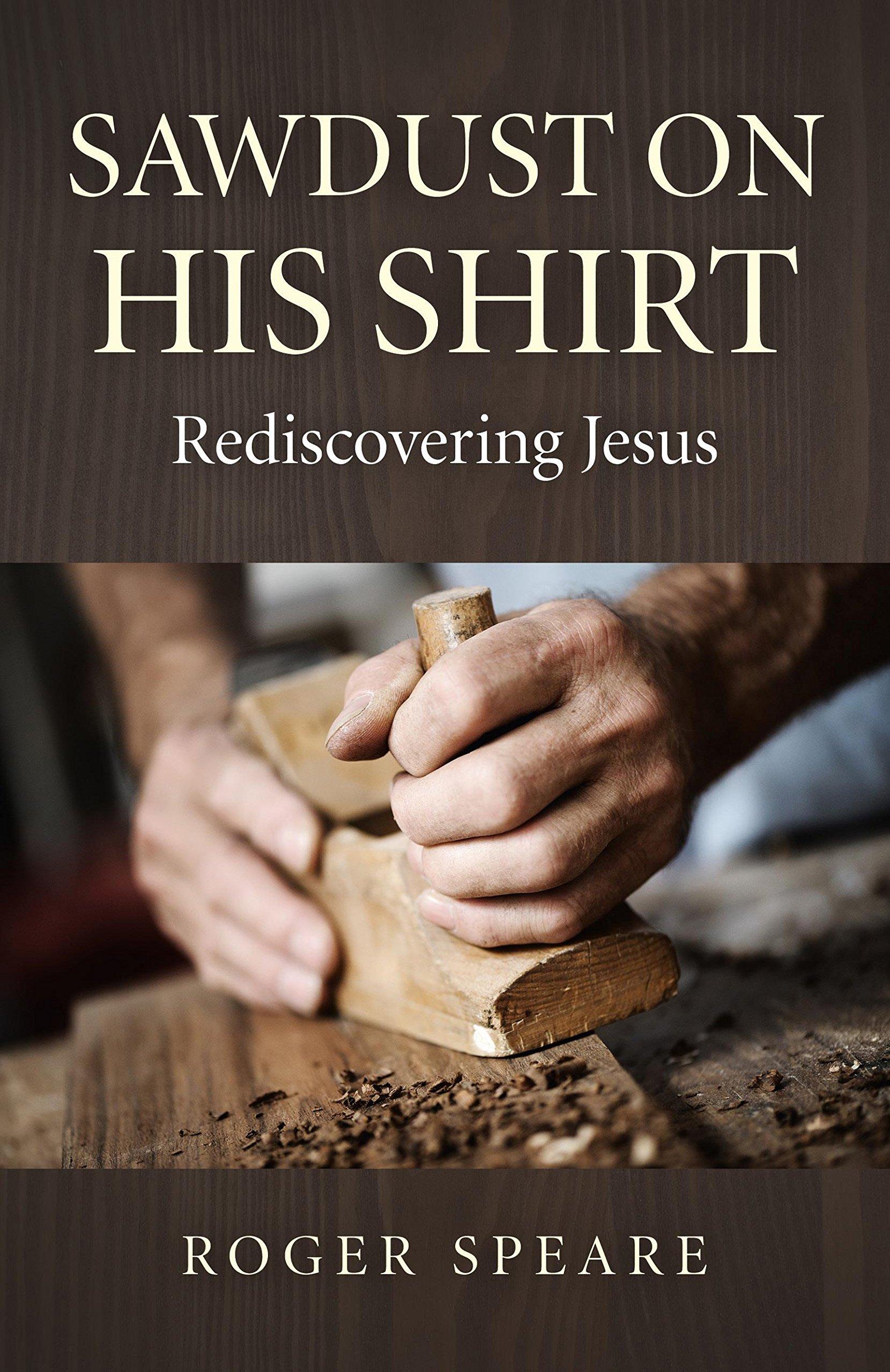 Download Sawdust on His Shirt: Rediscovering Jesus pdf epub