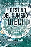 Il destino del Numero Dieci: Lorien Legacies [vol. 6]