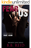 Fear Us (Broken Love Book 3)