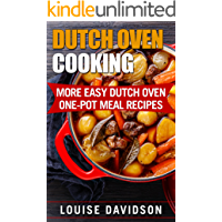 Dutch Oven Cooking: More Easy Dutch Oven One-Pot Meal Recipes (Dutch Oven Cookbook Book 2)