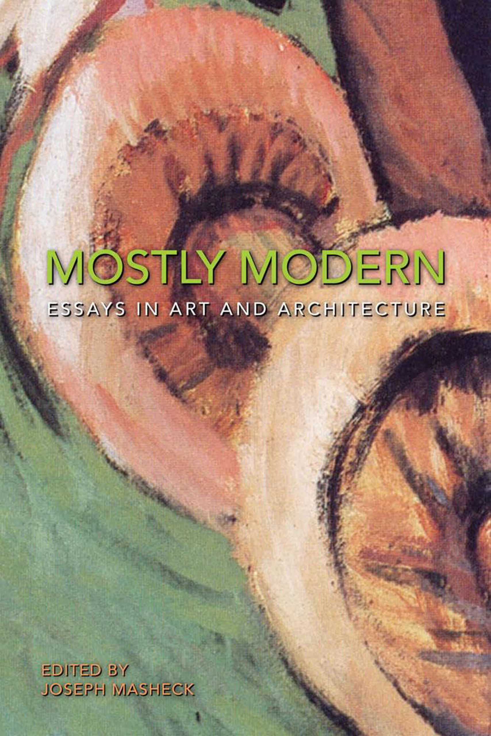 mostly modern essays in art and architecture joseph masheck  mostly modern essays in art and architecture joseph masheck aleksandr naymark 9781555953928 com books