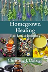 Homegrown Healing: From seed to apothecary Kindle Edition