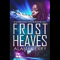Frost Heaves: An Alaskan Refuge Christian Suspense Novel