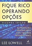 Fique Rico Operando Opções: Estratégias Vencedoras dos Traders Profissionais ― 2ª Edição