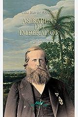 As barbas do imperador: D. Pedro II, um monarca nos trópicos eBook Kindle
