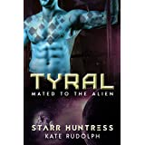 Tyral: Fated Mate Alien Adventure Romance (Mated to the Alien Book 2)
