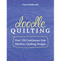 Doodle Quilting: Over 120 Continuous-Line Machine-Quilting Designs (English Edition)