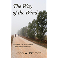 The Way of the Wind: Embracing Life While Walking the Camino de Santiago (English Edition)