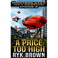 "Ep.#12 - ""A Price Too High"" (The Frontiers Saga - Part 2: Rogue Castes) (English Edition)"