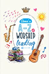 Anna's A to Z of Worship Leading Kindle Edition