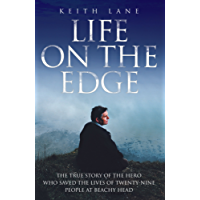 Life on the Edge - The true story of the hero who saved the lives of twenty-nine people at Beachy Head