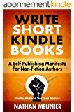 Write Short Kindle Books: A Self-Publishing Manifesto for Non-Fiction Authors (Indie Author Success Series Book 1) (English Edition)