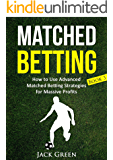 Matched Betting Book 3: How to Use Advanced Matched Betting Strategies for Massive Profits (Matched Betting, Free Bets) (English Edition)