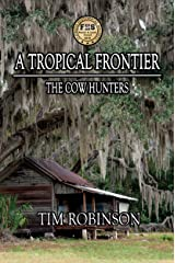 A Tropical Frontier: The Cow Hunters Kindle Edition