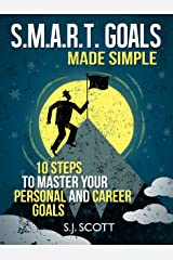 S.M.A.R.T. Goals Made Simple - 10 Steps to Master Your Personal and Career Goals (Productive Habits) Kindle Edition