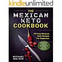 The Mexican Keto Cookbook: 50 Easy Mexican Keto Recipes For Beginners. Add Some Spicy To Your Diet And Prepare To Lose Your Weight Fast (English Edition)