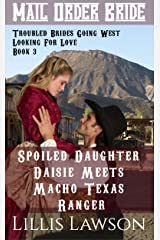 Mail Order Bride: Spoiled Daughter Daisie Meets Macho Texas Ranger: A Clean Historical Western Romance (Troubled Brides Going West Looking For Love, Book 3) Kindle Edition