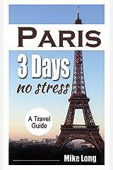 Paris 3 Days No Stress: A Travel Guide (Paris No Stress Book 1) Kindle Edition