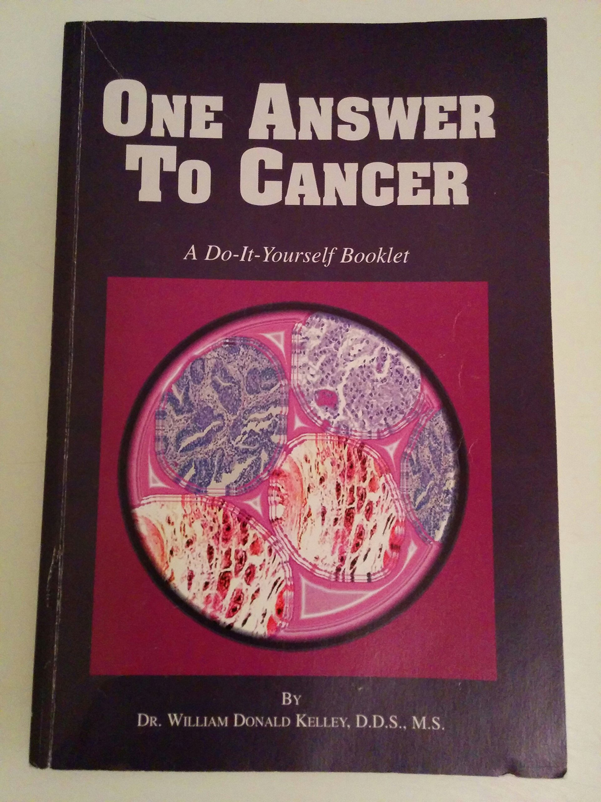 One answer to cancer a do it yourself booklet dr william donald one answer to cancer a do it yourself booklet dr william donald kelley 9780968217405 amazon books solutioingenieria Images