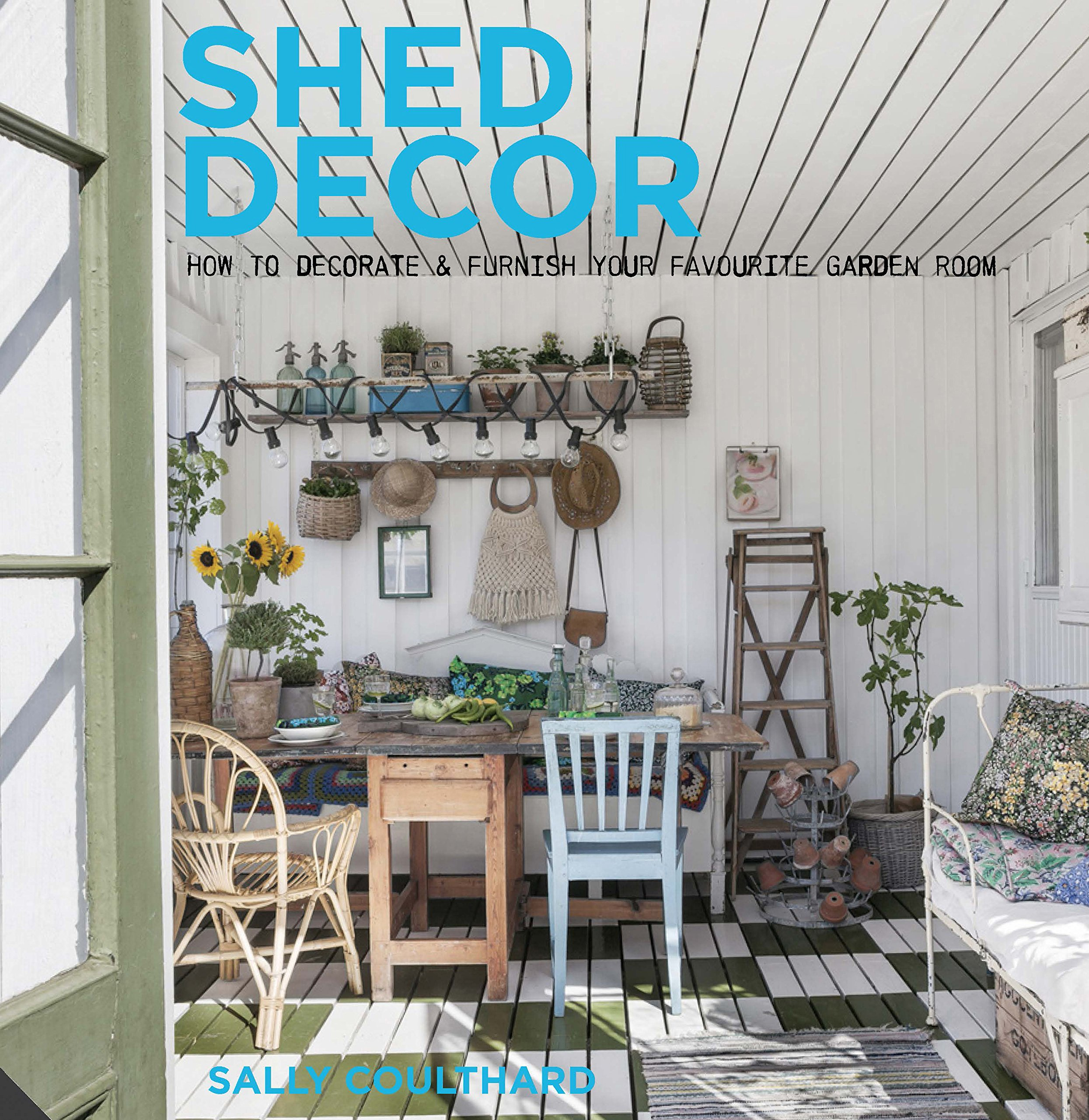 Shed decor how to decorate and furnish your favourite garden room amazon co uk sally coulthard 9781909342804 books
