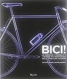 Bici! Le marche, i modelli e i design più prestigiosi della storia del ciclismo. Ediz. illustrata