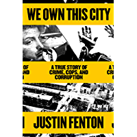 We Own This City: A True Story of Crime, Cops, and Corruption (English Edition)