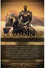 Dominion: An Anthology of Speculative Fiction from Africa and the African Diaspora Kindle Edition