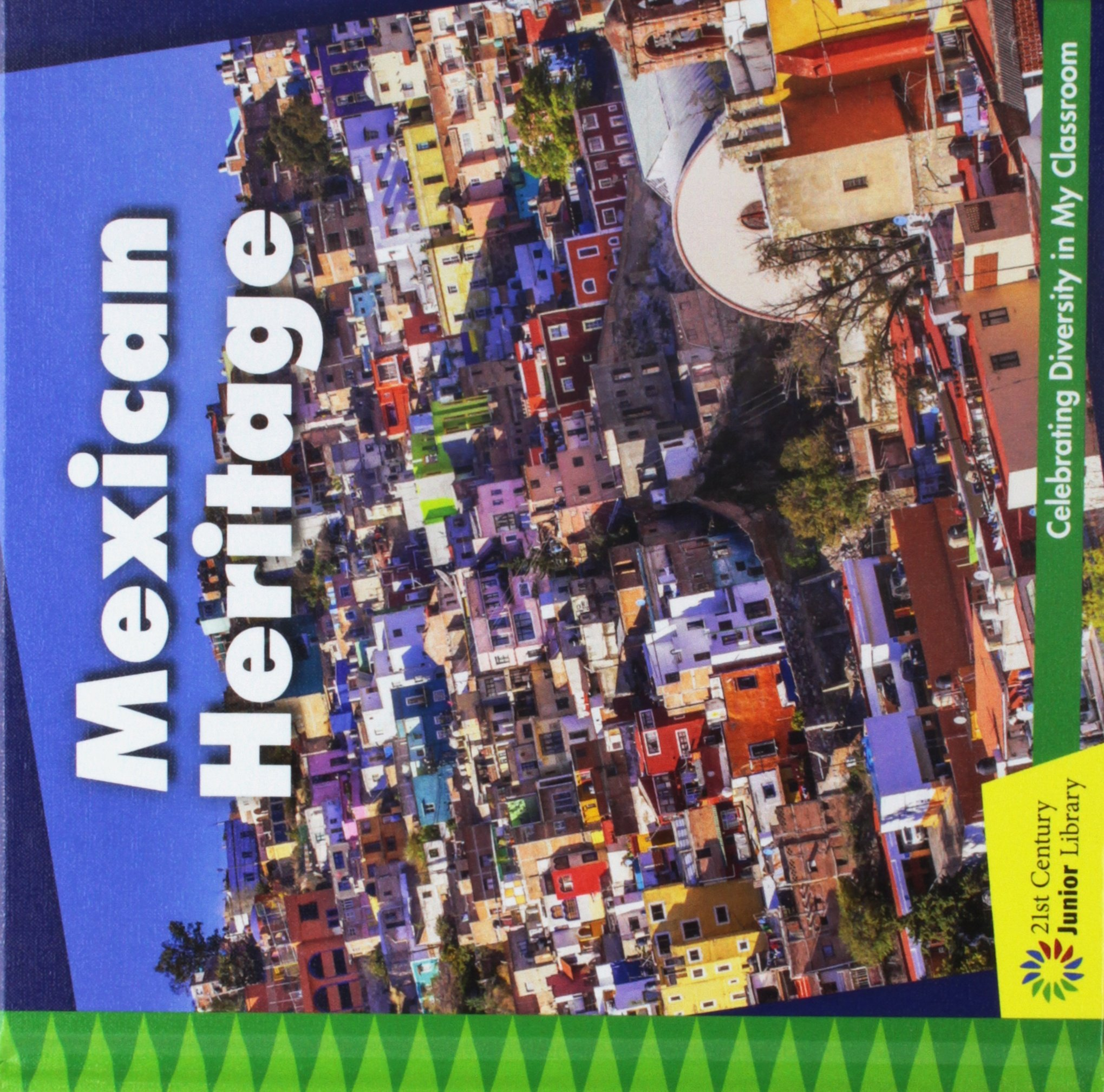 Mexican Heritage (21st Century Junior Library: Celebrating Diversity in My Classroom)