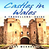 Castles in Wales: A Travellers' Guide