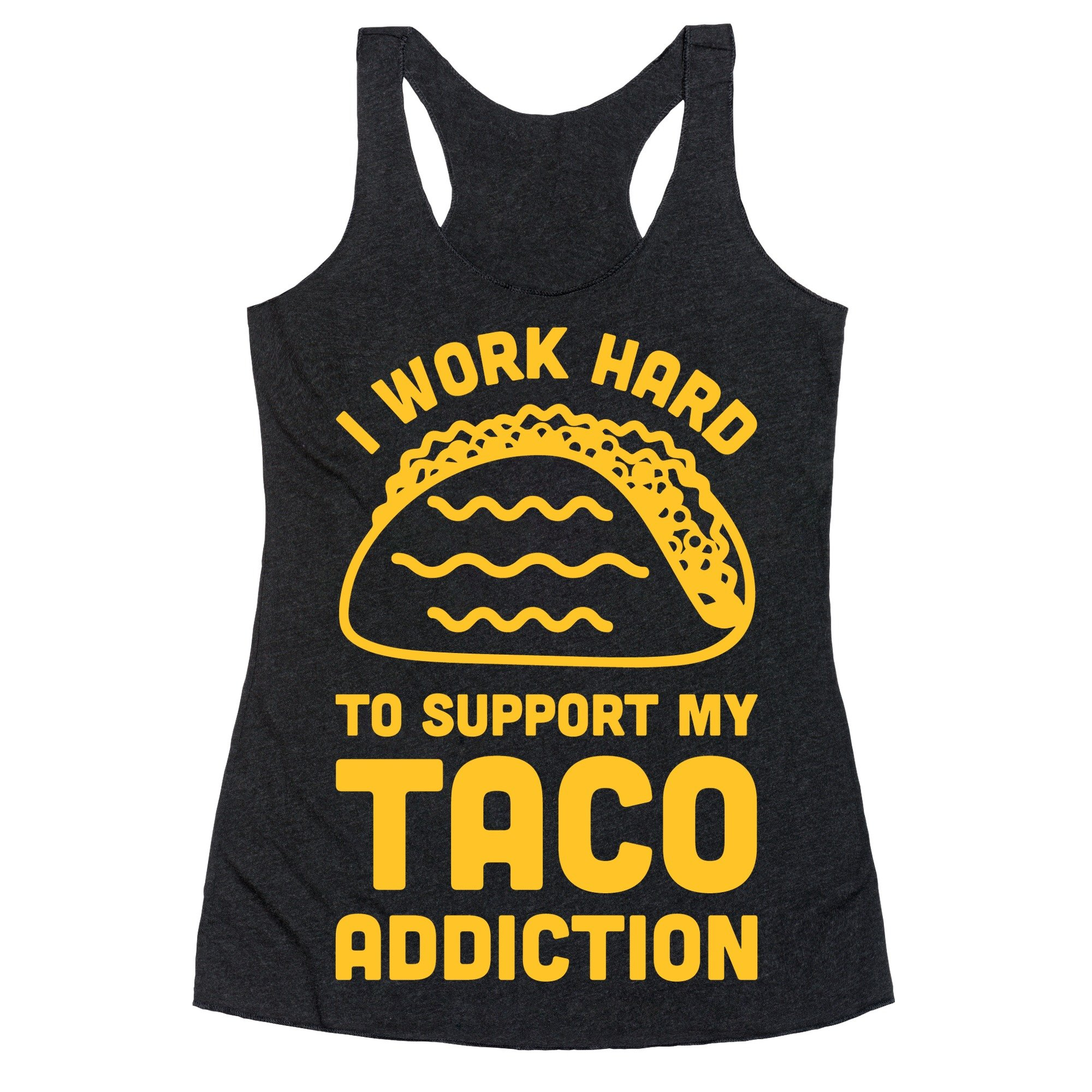 LookHUMAN I Work Hard to Support My Taco Addiction Large Heathered Black Women's Racerback Tank by LookHUMAN