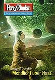 """Perry Rhodan 2763: Mondlicht über Naat (Heftroman): Perry Rhodan-Zyklus """"Das Atopische Tribunal"""" (Perry Rhodan-Die Gröβte Science- Fiction- Serie)"""