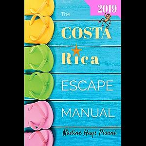 The Costa Rica Escape Manual 2019 (Happier Than A Billionaire Book 6)