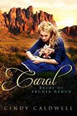 Carol: Bride of Archer Ranch: A Sweet Western Historical Romance (Wild West Frontier Brides Book 6) Kindle Edition