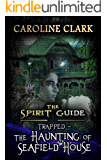 The Haunting of Seafield House: Trapped (The Spirit Guide Book 1)