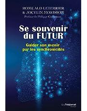 Se souvenir du futur :Guider son avenir par les synchronicités