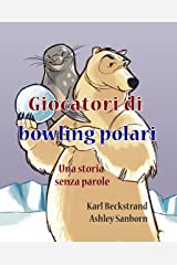 Giocatori di bowling polari: Una storia senza parole (Stories Without Words Book 1) Kindle Edition