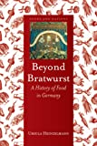Beyond Bratwurst: A History of Food in Germany (Foods and Nations)