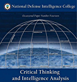 Critical Thinking and Intelligence Analysis Second Printing (with revisions): Containing Eight Additional Critical Thinking / Intelligence Analysis Publications