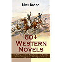 60+ Western Novels by Max Brand (Including The Dan Barry Series, The Ronicky Doone Trilogy & The Silvertip Collection): The Untamed, The Night Horseman, ... of Eden and many more (English Edition)