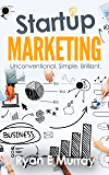 Startup Marketing: Unconventional, Simple, Brilliant