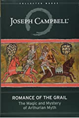 Romance of the Grail: The Magic and Mystery of Arthurian Myth (The Collected Works of Joseph Campbell) Hardcover