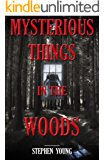 Mysterious Things in the Woods; Mysterious disappearances, Missing People; Sometimes Found... (English Edition)
