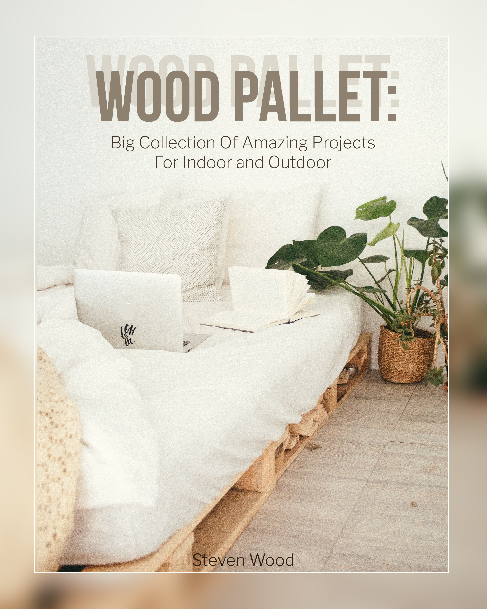 Wood Pallet: Big Collection Of Amazing Projects For Indoor and Outdoor (English Edition)