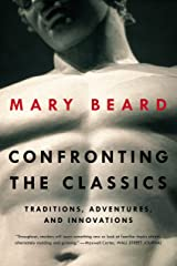 Confronting the Classics: Traditions, Adventures, and Innovations Kindle Edition