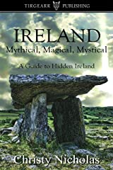 IRELAND: Mythical, Magical, Mystical: A Guide to Hidden Ireland: A Hidden Gems Travel Guide Kindle Edition