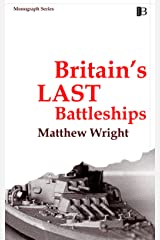 Britain's Last Battleships (Monograph Series Book 1) Kindle Edition
